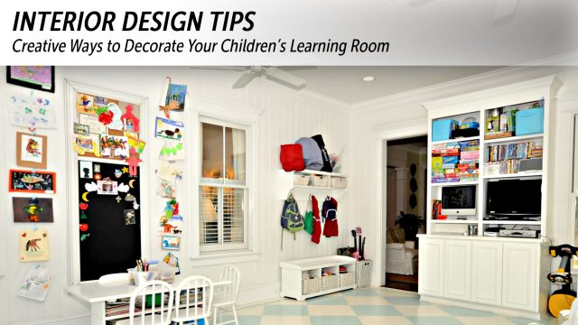 Interior Design Tips - Creative Ways to Decorate Your Children's Learning Room