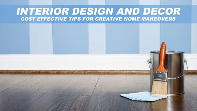 Interior Design and Decor - Cost Effective Tips For Creative Home Makeovers
