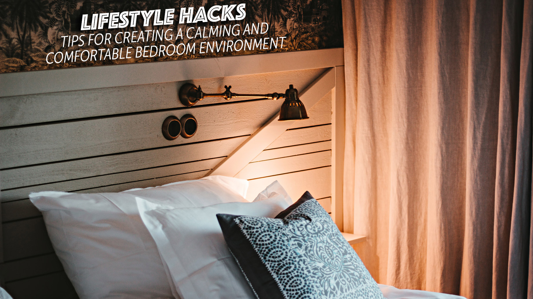 Lifestyle Hacks - Tips for Creating a Calming and Comfortable Bedroom Environment