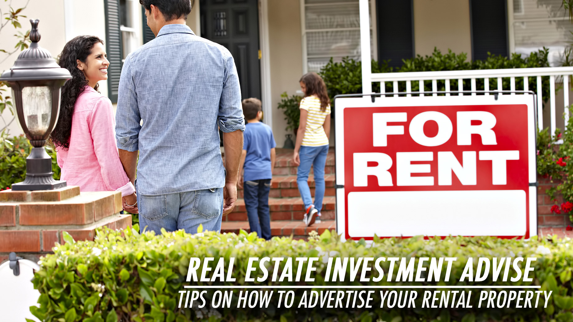 Real Estate Investment Advise - Tips on How to Advertise Your Rental Property