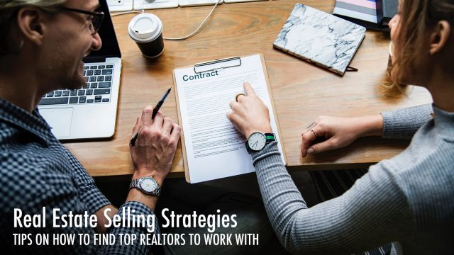 Real Estate Selling Strategies - Tips On How To Find Top Realtors To Work With