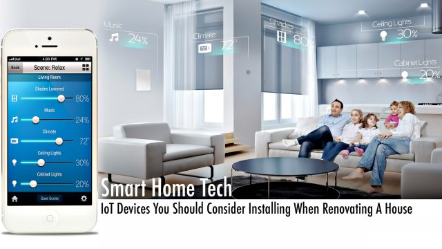 Smart Home Tech - IoT Devices You Should Consider Installing When Renovating A House