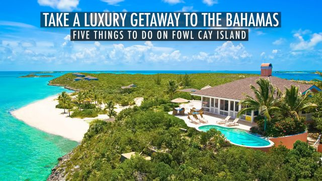 Take A Luxury Getaway To The Bahamas - Five Things To Do On Fowl Cay Island