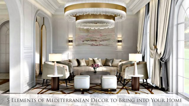 5 Elements of Mediterranean Decor to Bring into Your Home