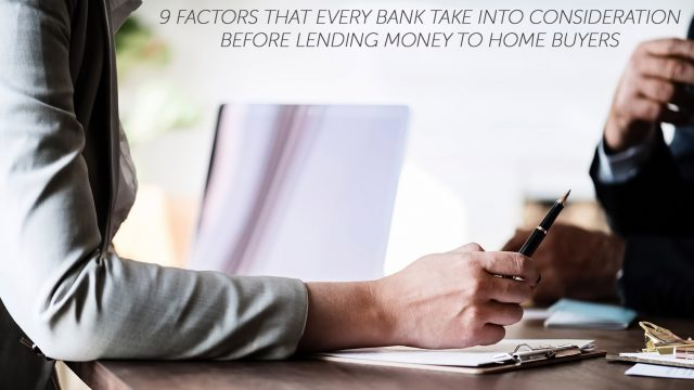 9 Factors That Every Bank Take Into Consideration Before Lending Money to Home Buyers