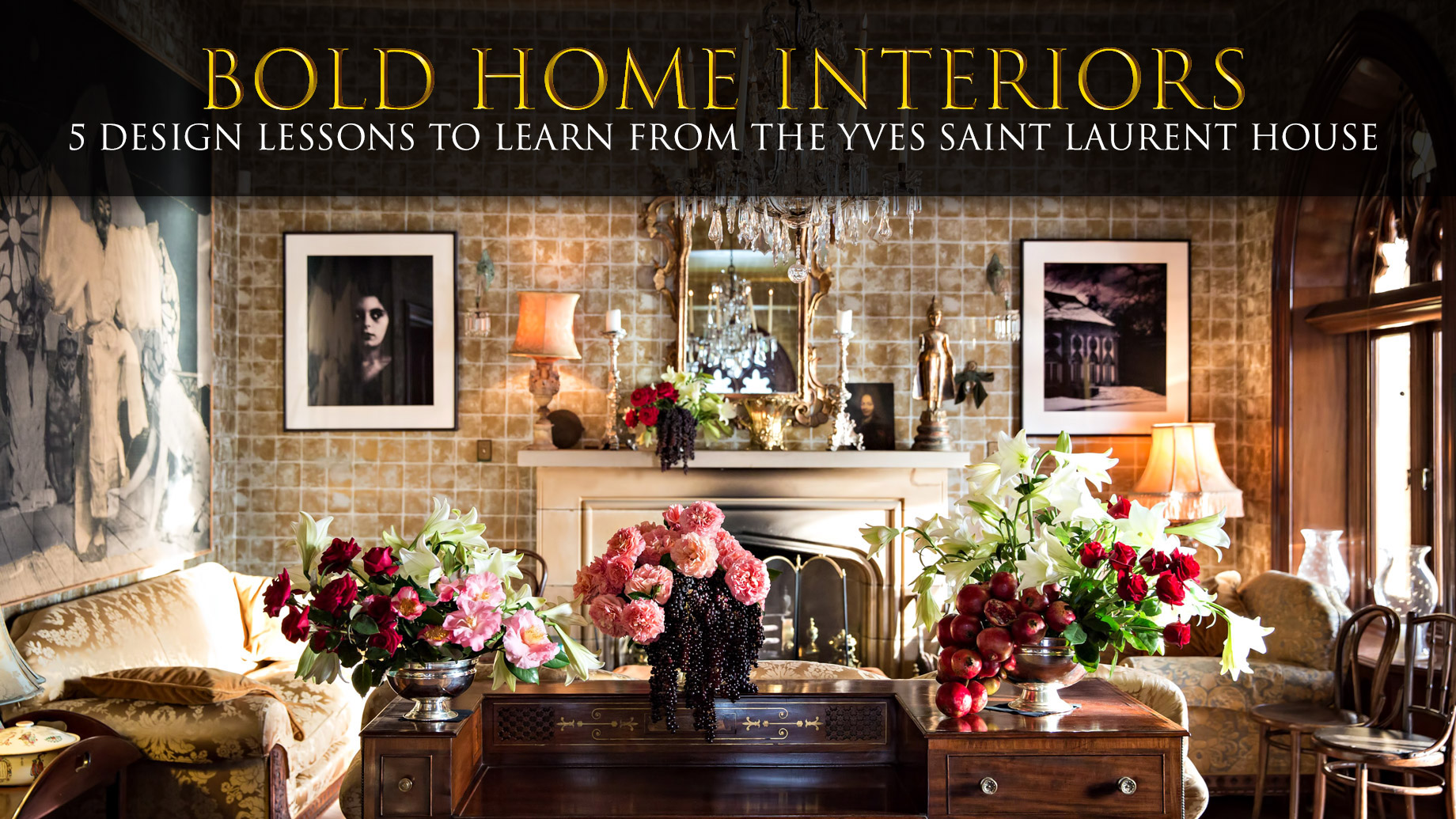 Bold Home Interiors - 5 Design Lessons to Learn from the Yves Saint Laurent House