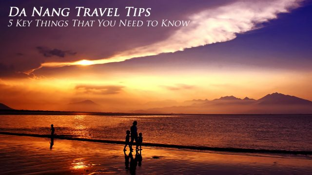 Da Nang Travel Tips - 5 Key Things That You Need to Know