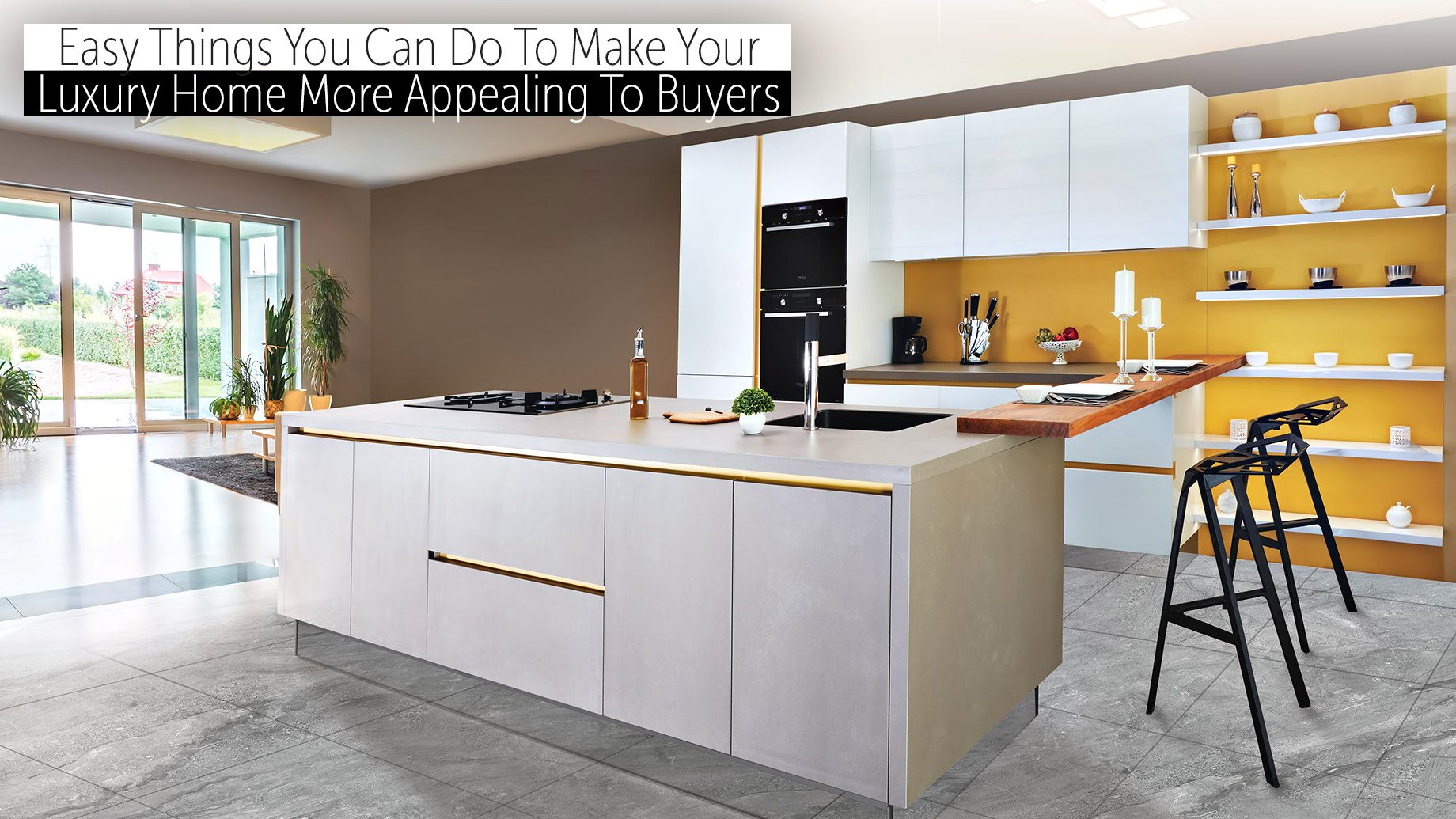 Easy Things You Can Do To Make Your Luxury Home More Appealing To Buyers