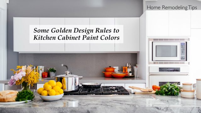 Home Remodeling Tips - Some Golden Design Rules to Kitchen Cabinet Paint Colors
