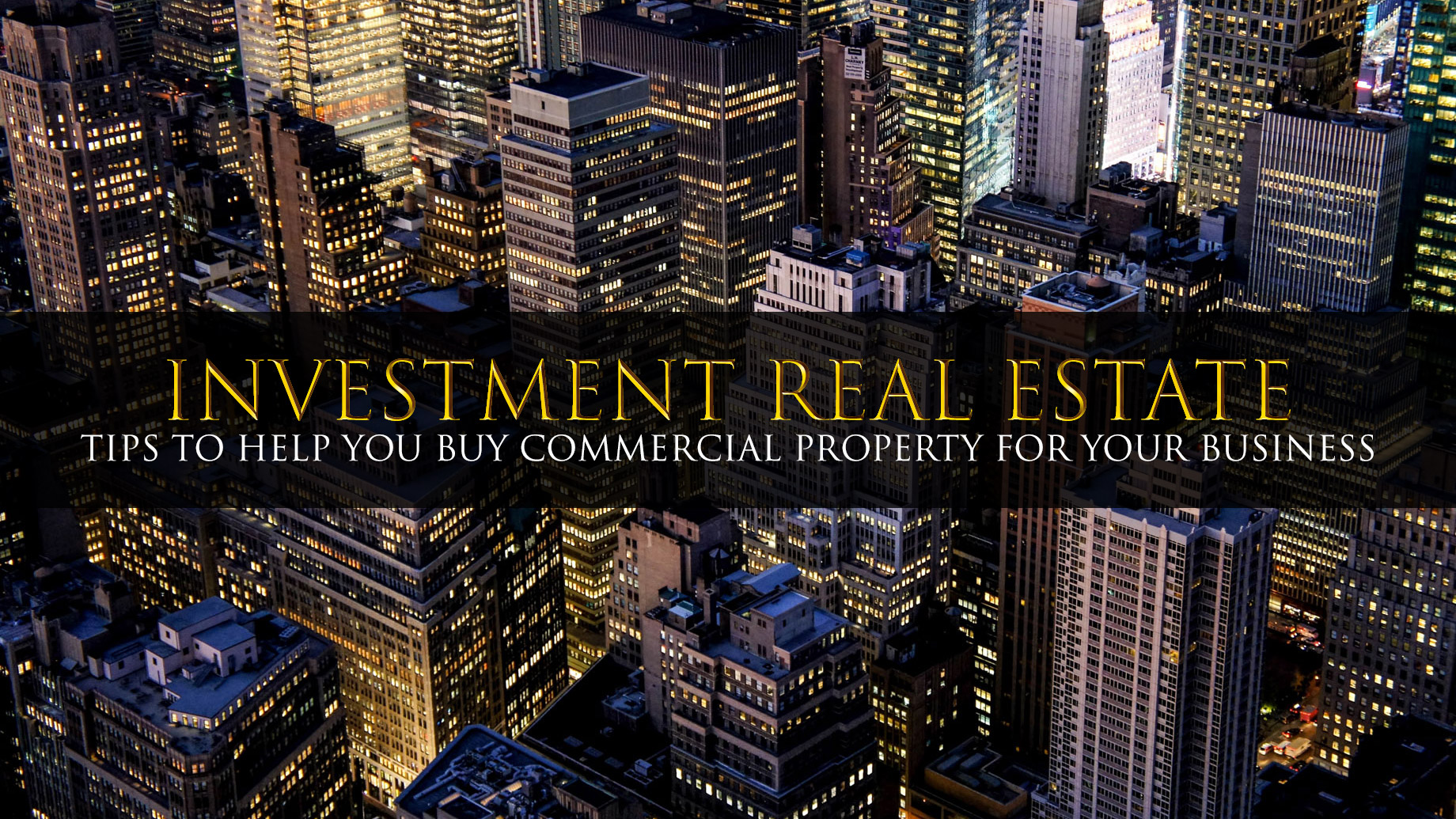 Investment Real Estate - Tips to Help You Buy Commercial Property For Your Business