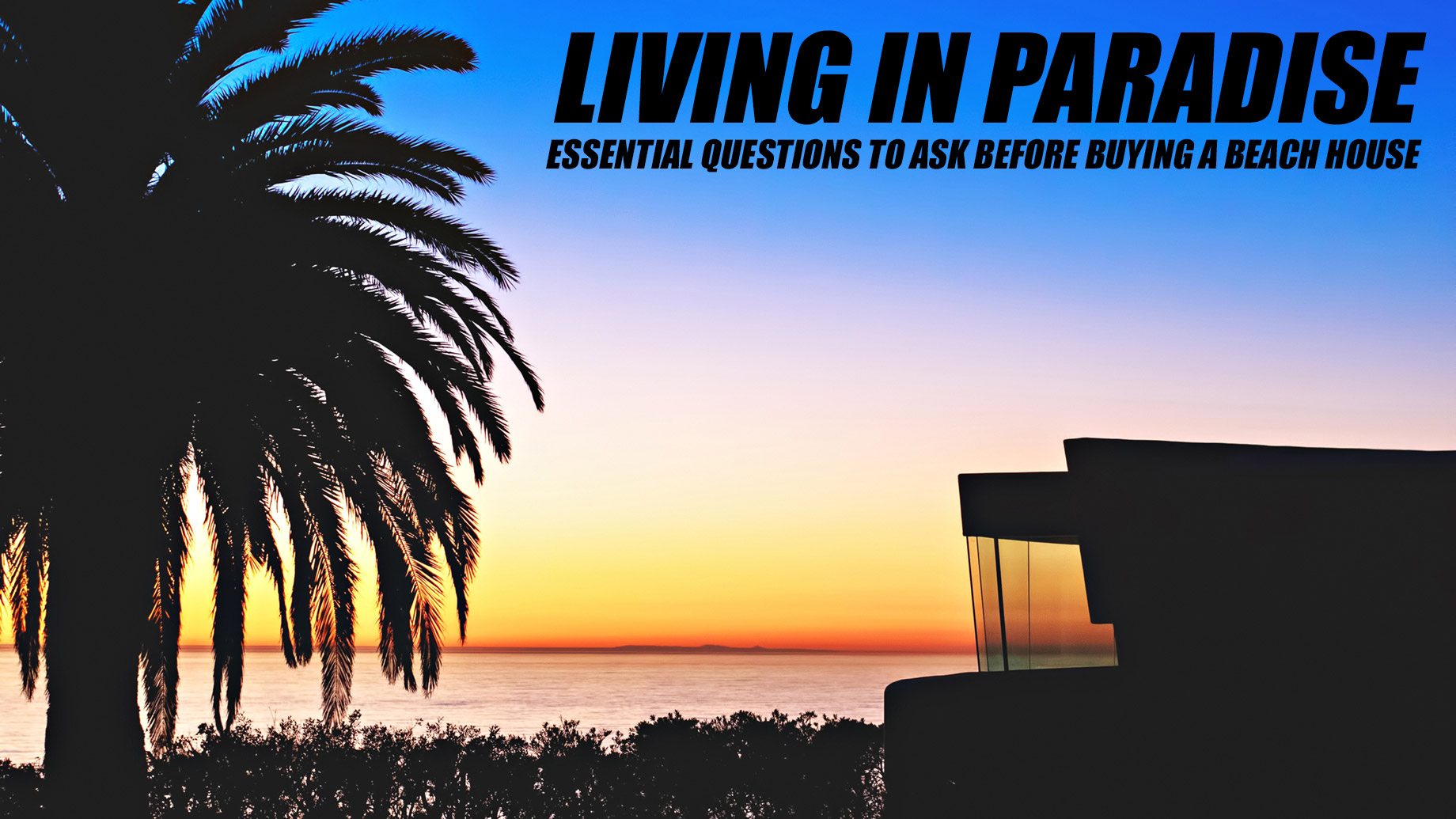 Living in Paradise - Essential Questions to Ask Before Buying a Beach House