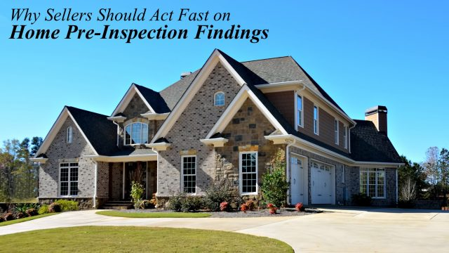 Real Estate Tips - Why Sellers Should Act Fast on Home Pre-Inspection Findings