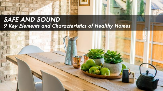 Safe and Sound - 9 Key Elements and Characteristics of Healthy Homes