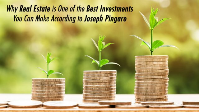 Why Real Estate is One of the Best Investments You Can Make According to Joseph Pingaro