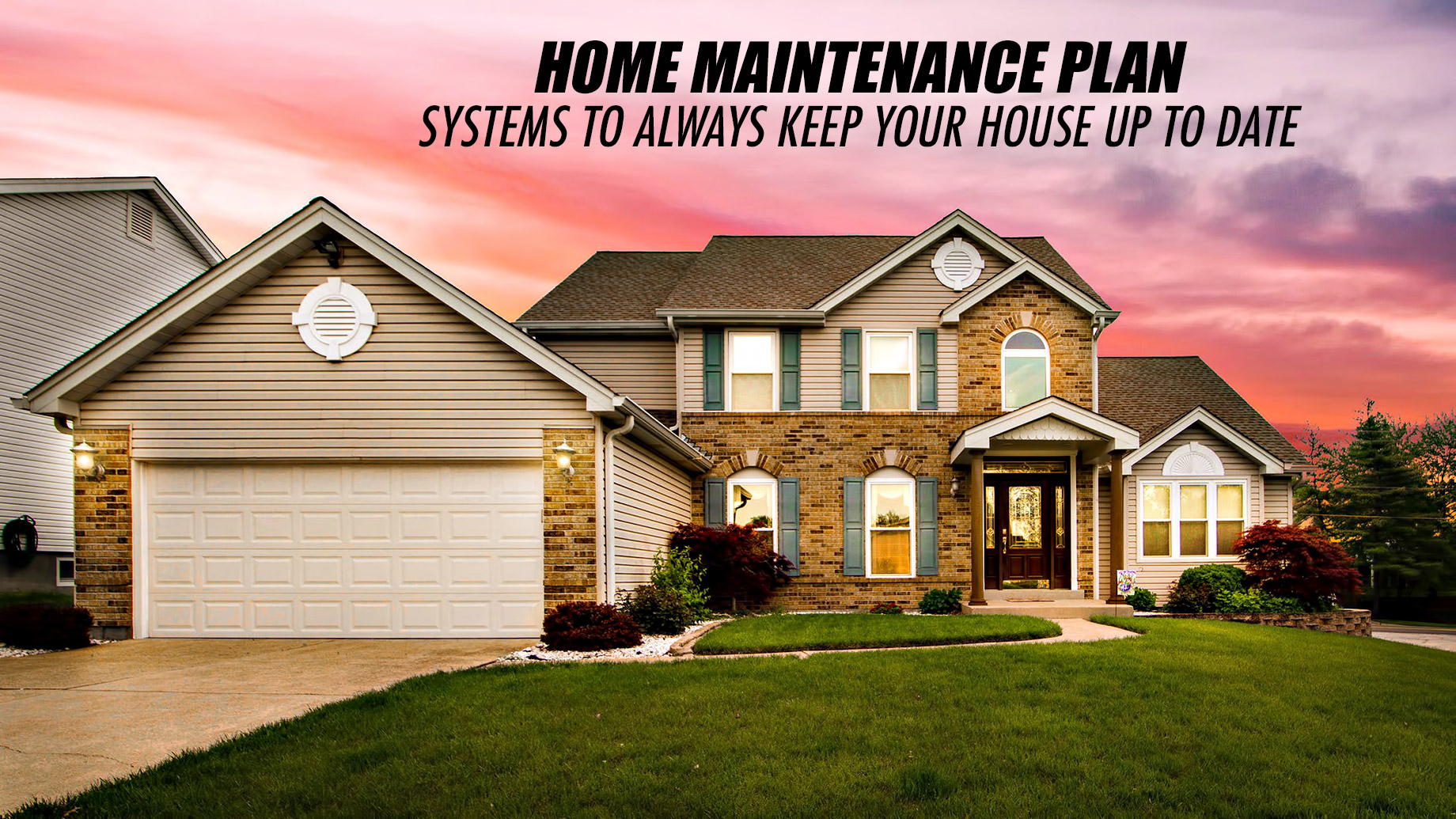 Home Maintenance Plan - Systems to Always Keep Your House Up to Date