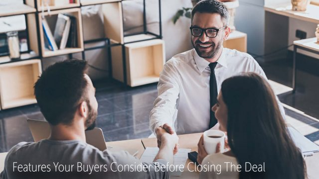 Real Estate Tips - Features Your Buyers Consider Before Closing The Deal