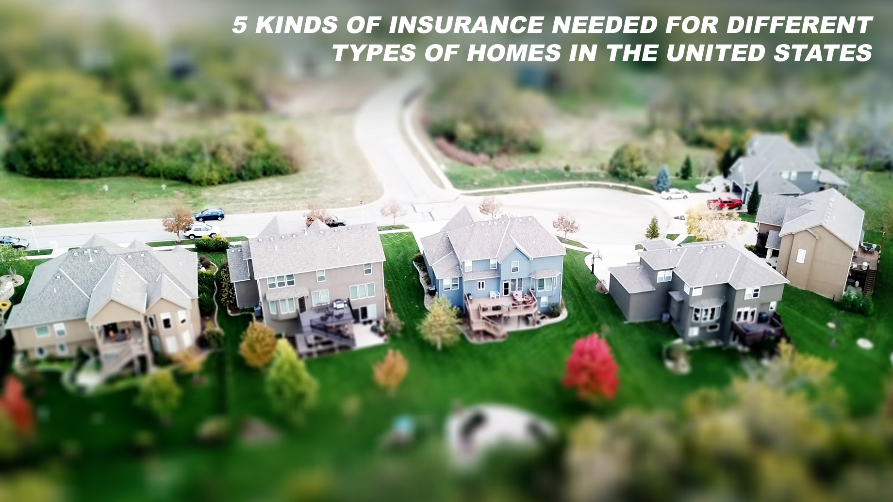 5 Kinds of Insurance Needed for Different Types of Homes in the United States
