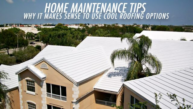 Home Maintenance Tips - Why it Makes Sense to Use Cool Roofing Options