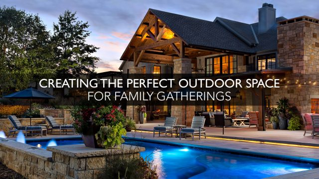 Creating the Perfect Outdoor Space for Family Gatherings