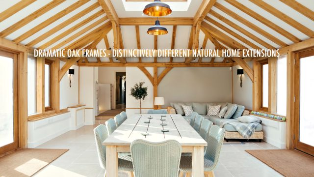 Dramatic Oak Frames - Distinctively Different Natural Home Extensions