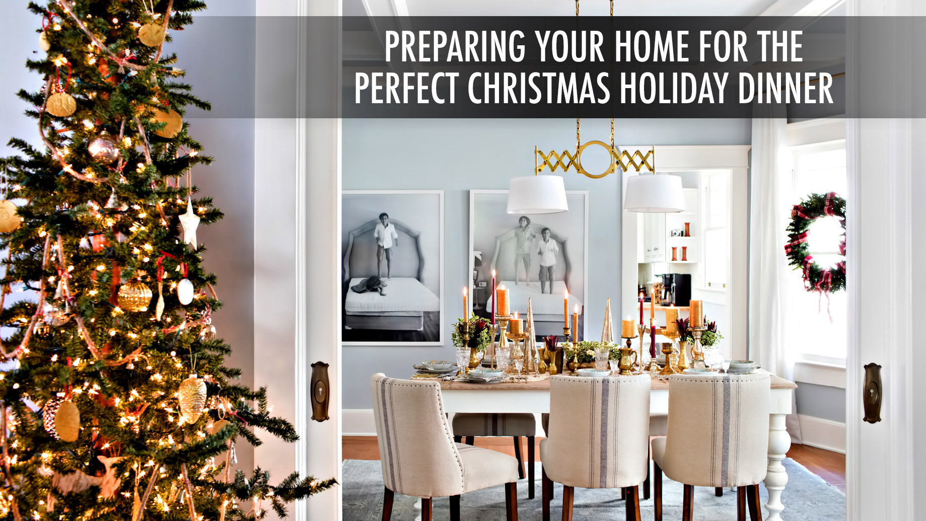 Preparing Your Home for the Perfect Christmas Holiday Dinner