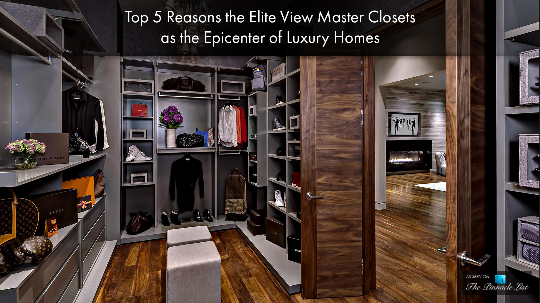 Top 5 Reasons the Elite View Master Closets as the Epicenter of Luxury Homes