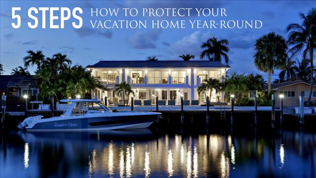 5 Steps to Protect Your Vacation Home Year-Round