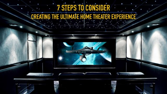 7 Steps to Consider for Creating the Ultimate Home Theater Experience
