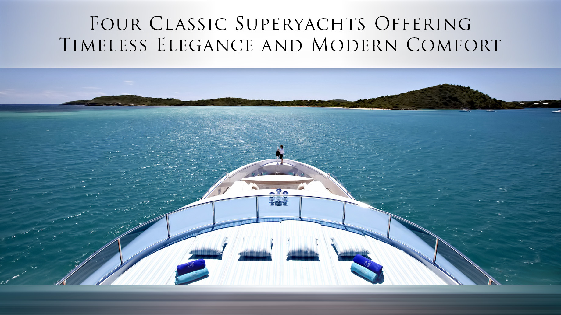 Four Classic Superyachts Offering Timeless Elegance and Modern Comfort
