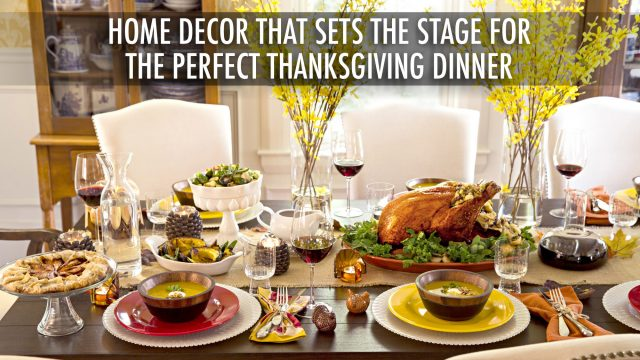 Home Decor that Sets the Stage for The Perfect Thanksgiving Dinner