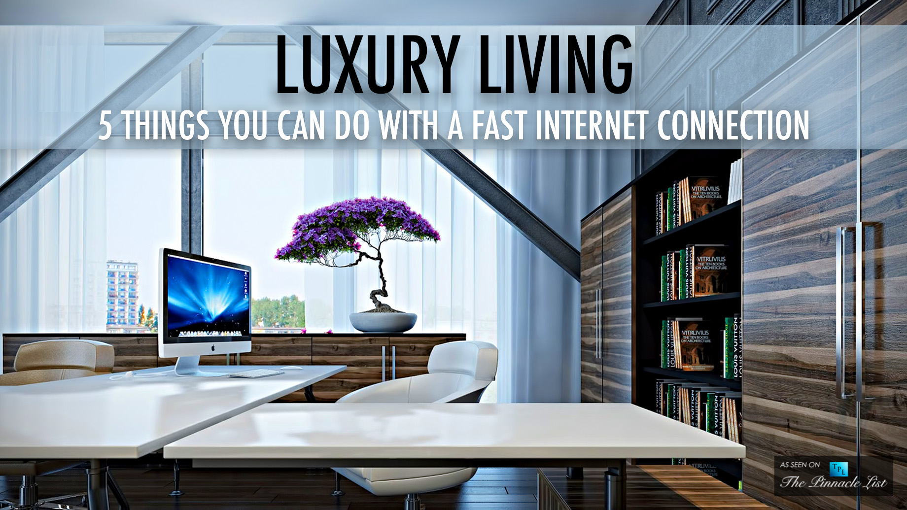 Luxury Living - 5 Things You Can Do With A Fast Internet Connection