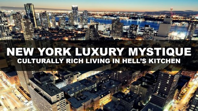 Luxury Mystique in New York - Culturally Rich Living in Hell's Kitchen