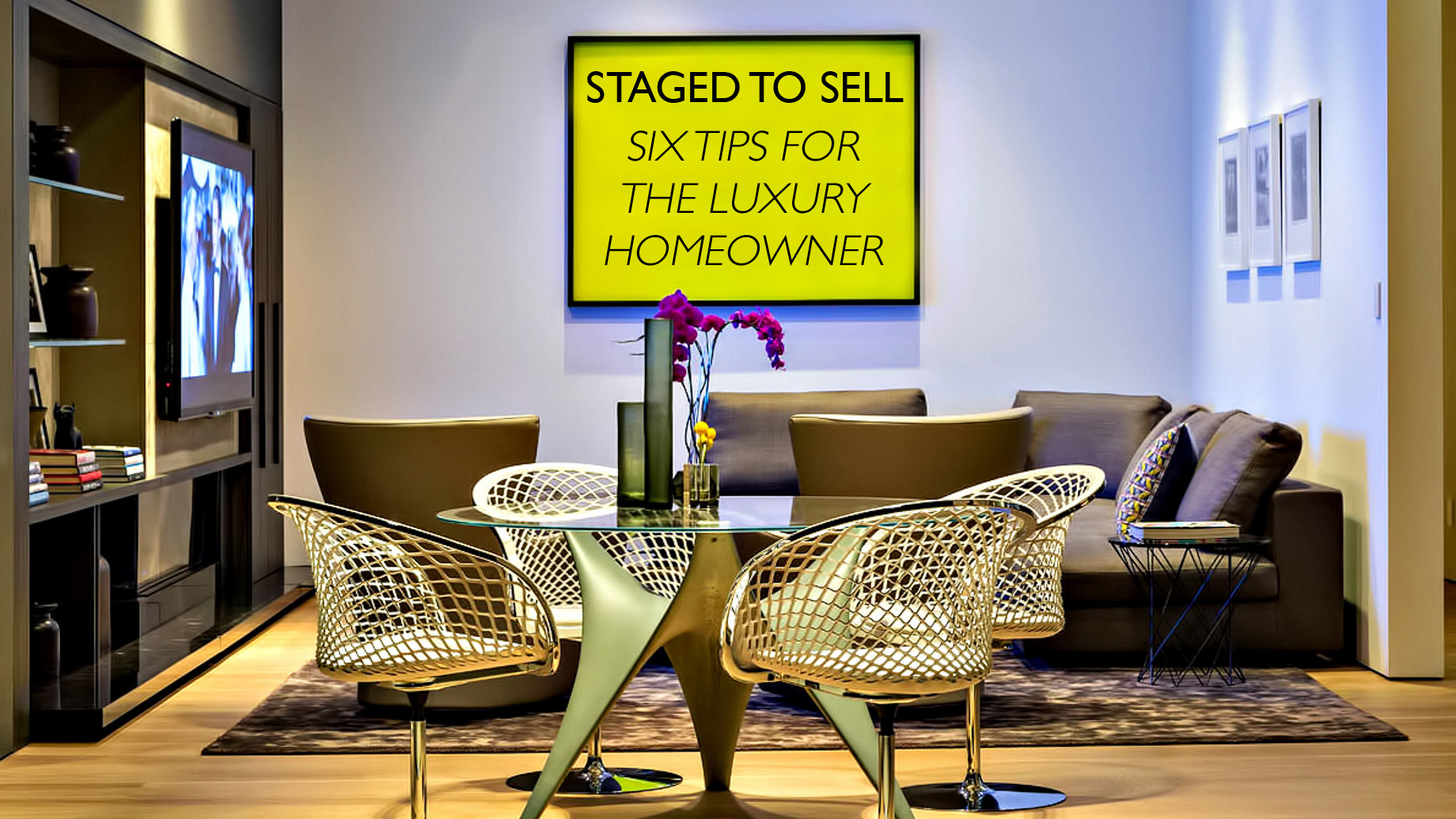 Staged to Sell - Six Tips for the Luxury Homeowner