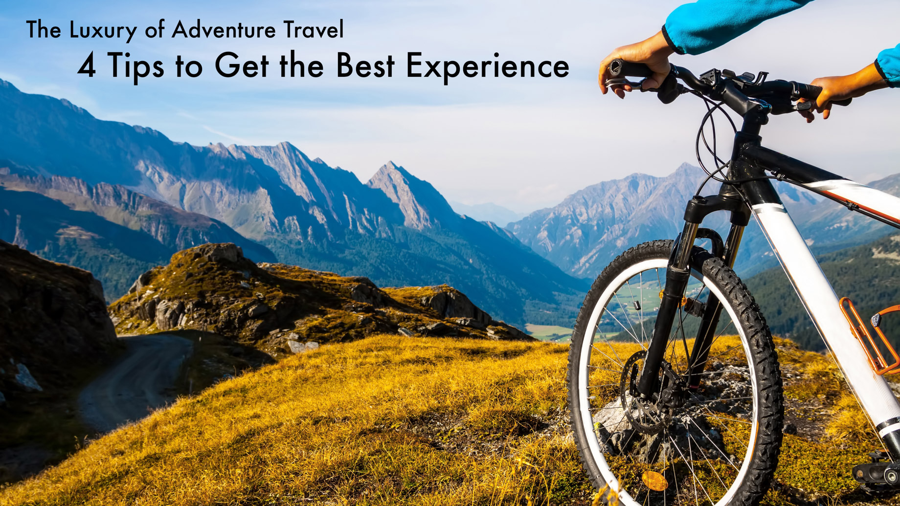 The Luxury of Adventure Travel - 4 Tips to Get the Best Experience