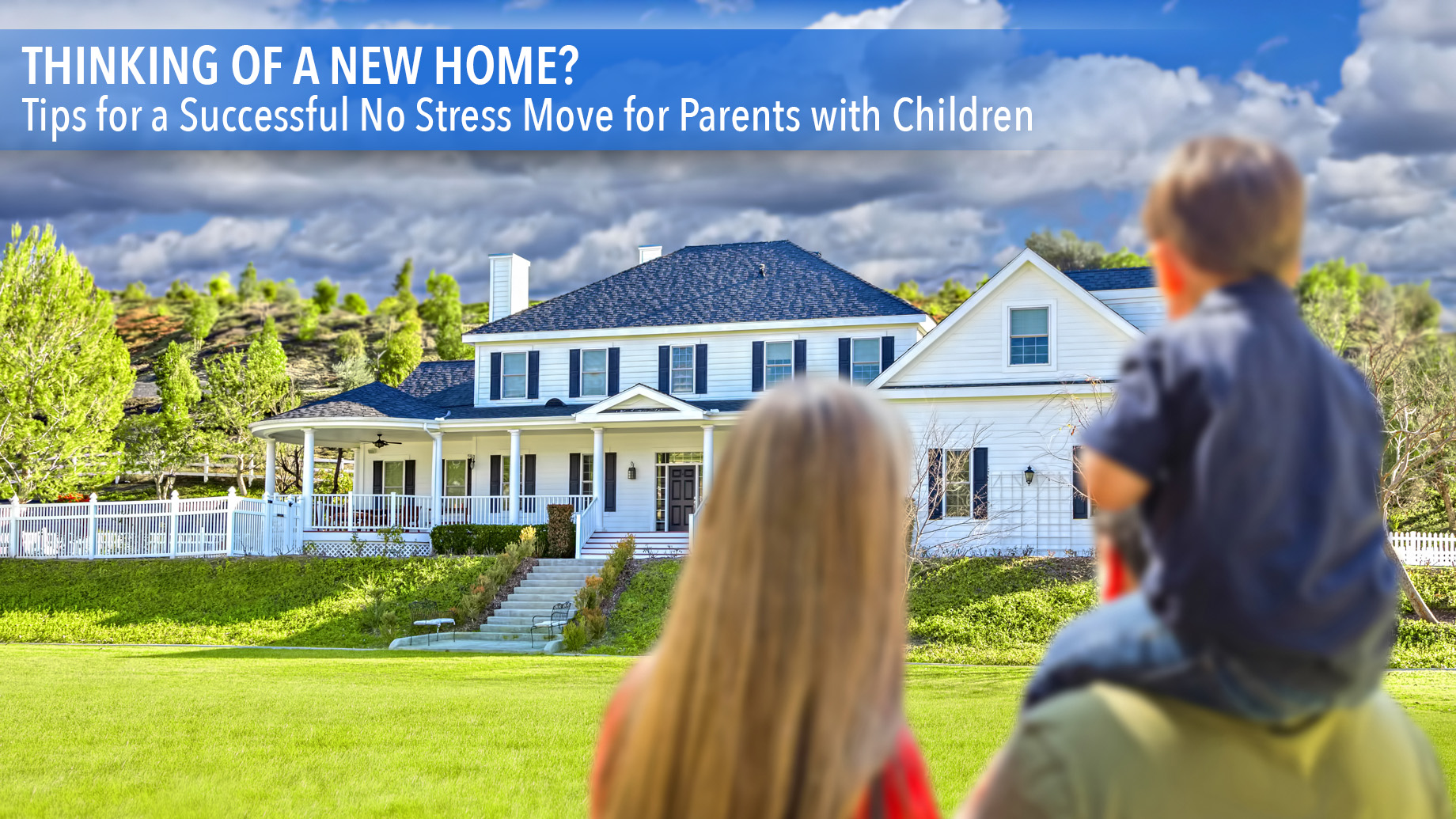 Thinking of a New Home? - Tips for a Successful No Stress Move for Parents with Children