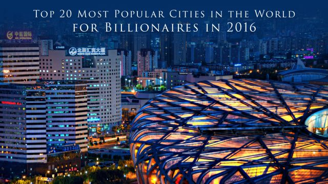 Top 20 Most Popular Cities in the World for Billionaires in 2016