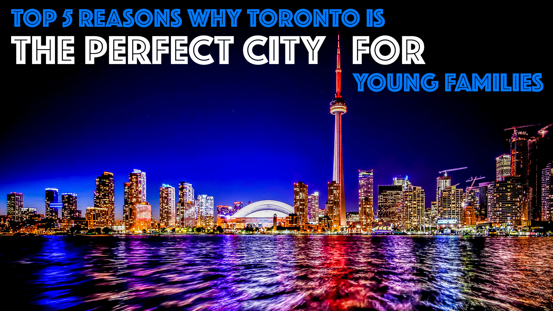 Top 5 Reasons Why Toronto is the Perfect City for Young Families