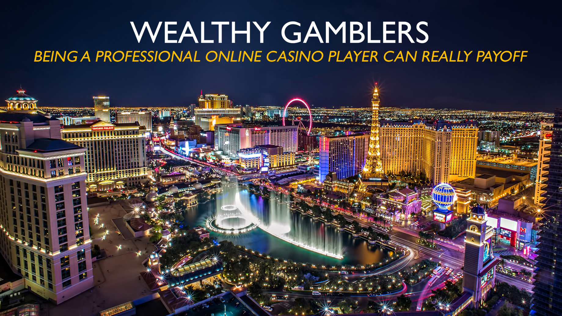 Wealthy Gamblers - Being a Professional Online Casino Player Can Really Payoff