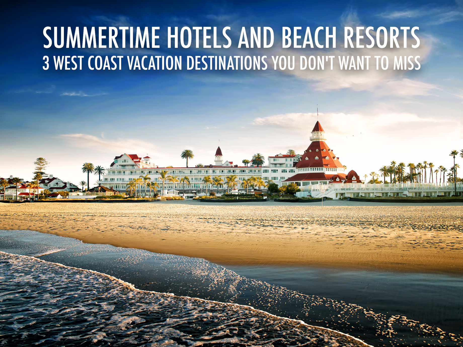 Summertime Hotels and Beach Resorts - 3 West Coast Vacation Destinations You Don't Want to Miss