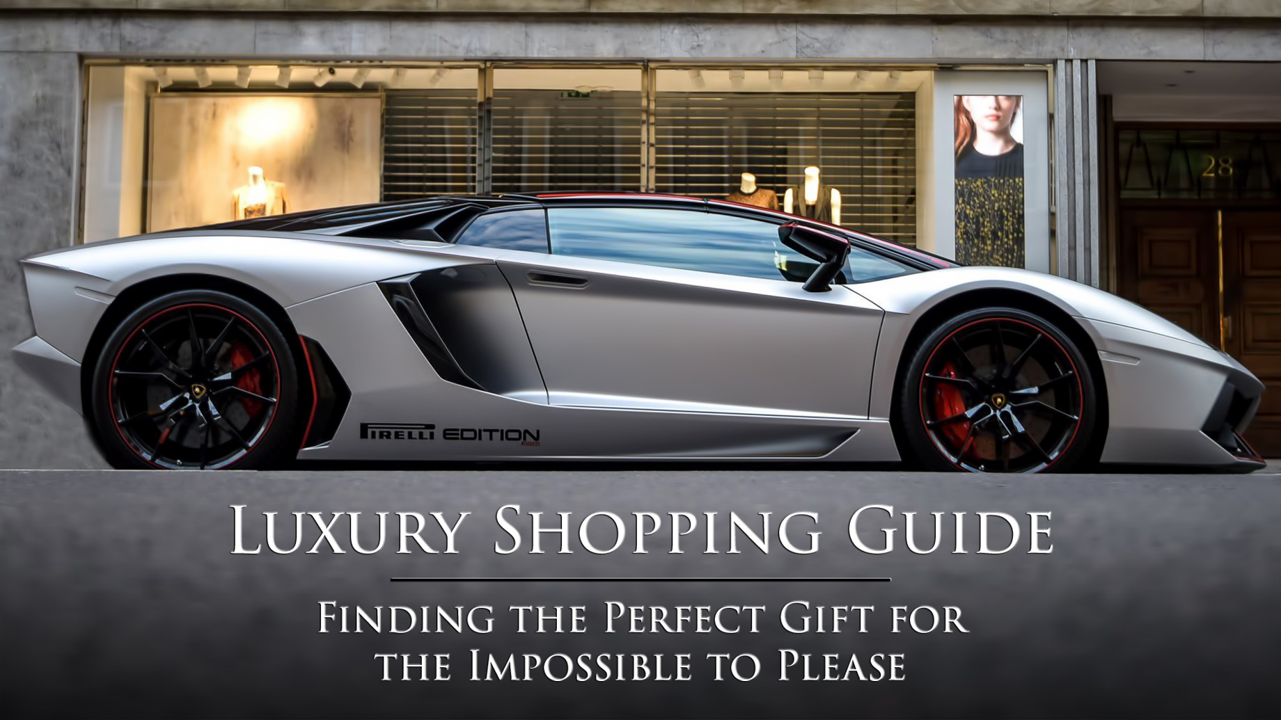 Luxury Shopping Guide - Finding the Perfect Gift for the Impossible to Please