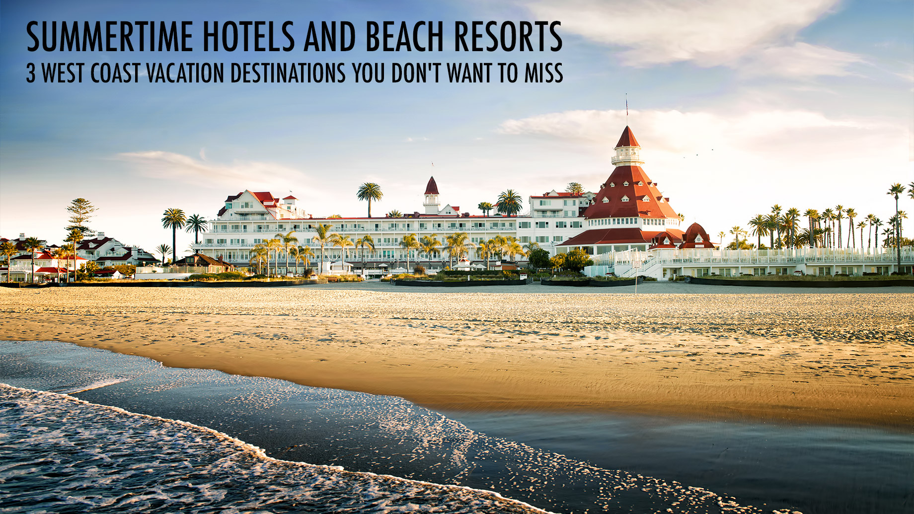 Summertime Hotels and Beach Resorts – 3 West Coast Vacation Destinations You Don't Want to Miss
