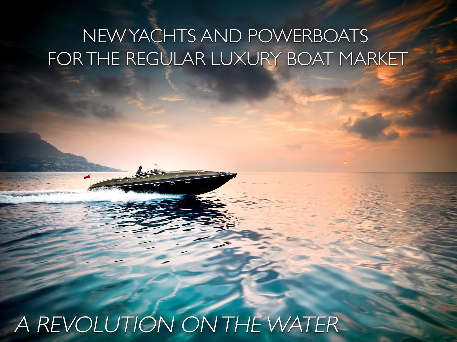 A Revolution on the Water - New Yachts and Powerboats for the Regular Luxury Boat Market