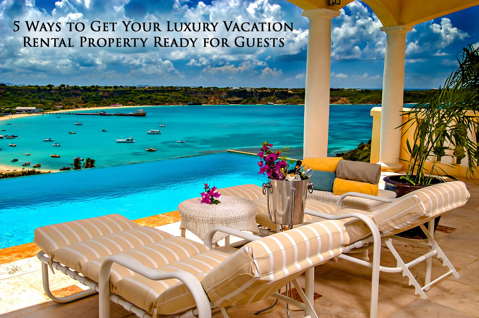 Above and Beyond – 5 Ways to Get Your Luxury Vacation Rental Property Ready for Guests