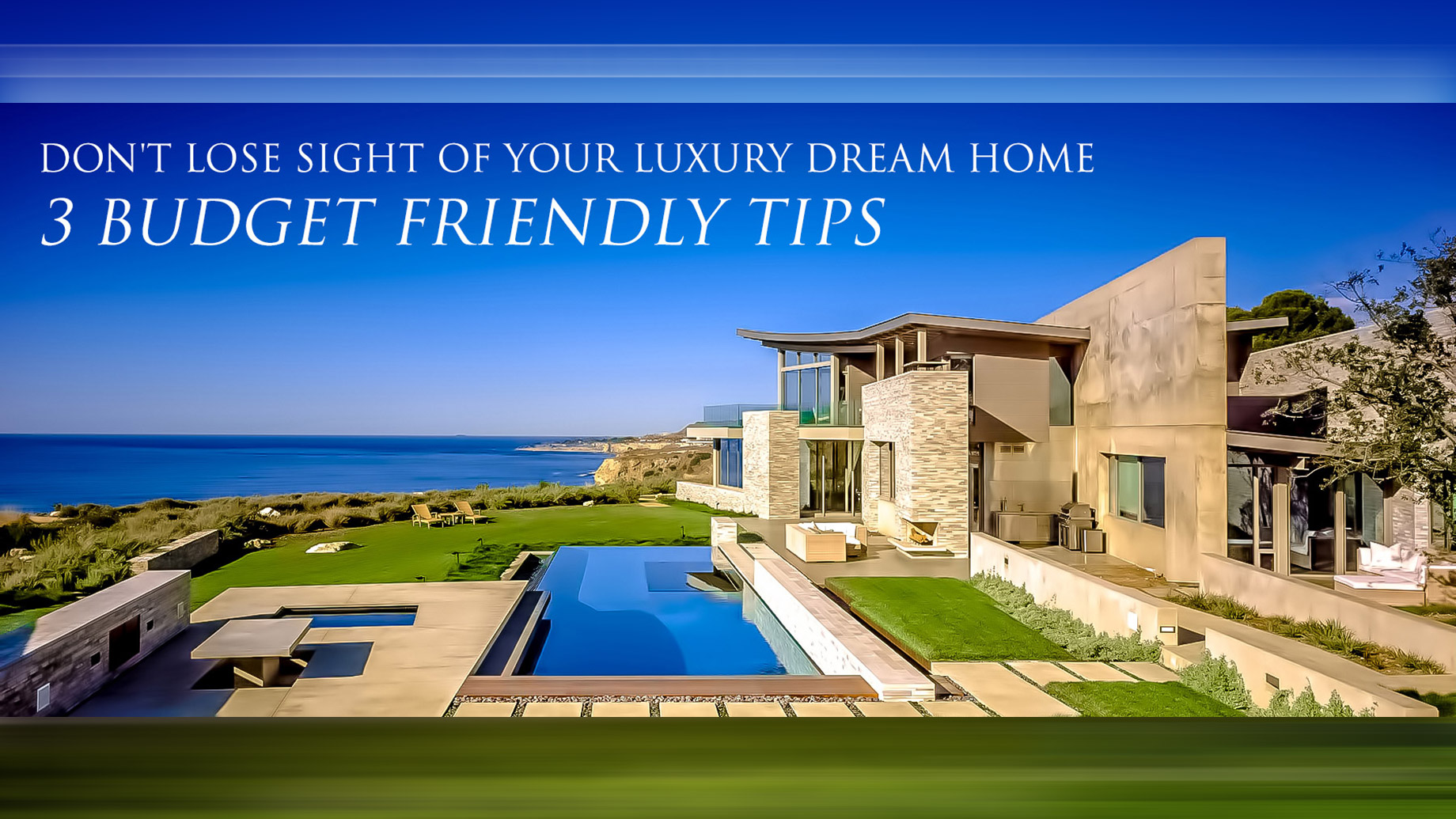 Don't Lose Sight of Your Luxury Dream Home - 3 Budget Friendly Tips