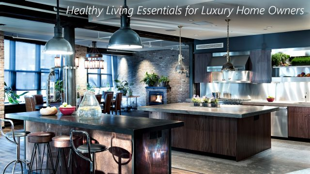 Healthy Living Essentials for Luxury Home Owners