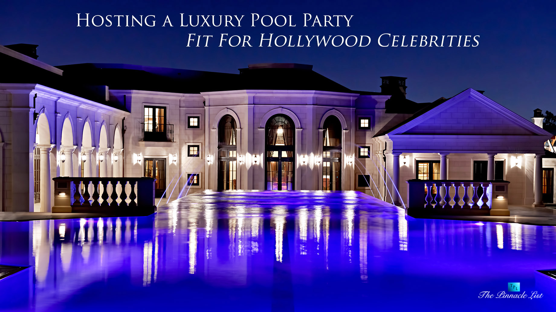 Hosting a Luxury Pool Party Fit For Hollywood Celebrities