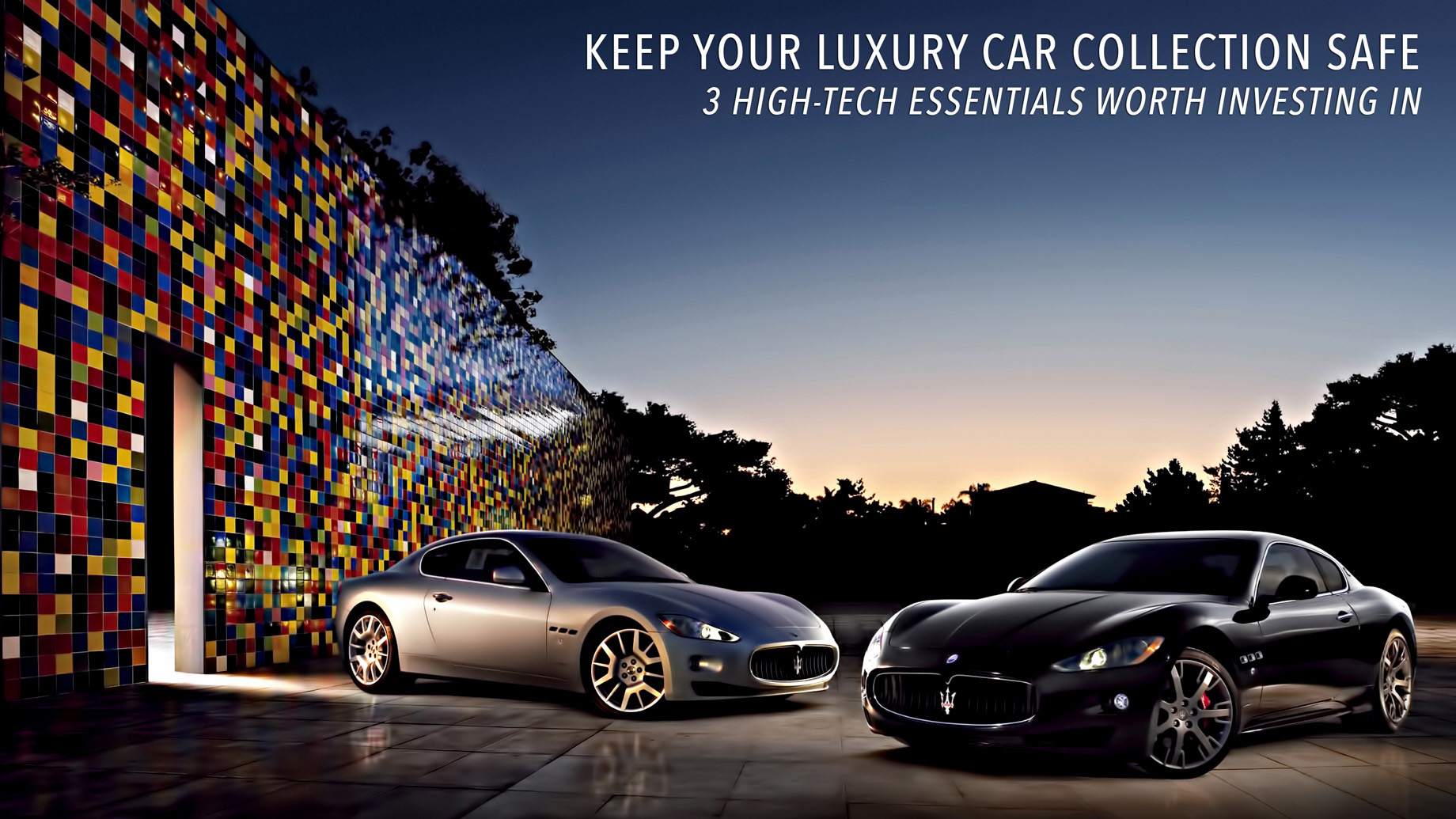 Keep Your Luxury Car Collection Safe - 3 High-Tech Essentials Worth Investing In