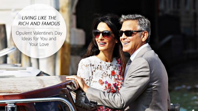 Living like the Rich and Famous - Opulent Valentine's Day Ideas for You and Your Love