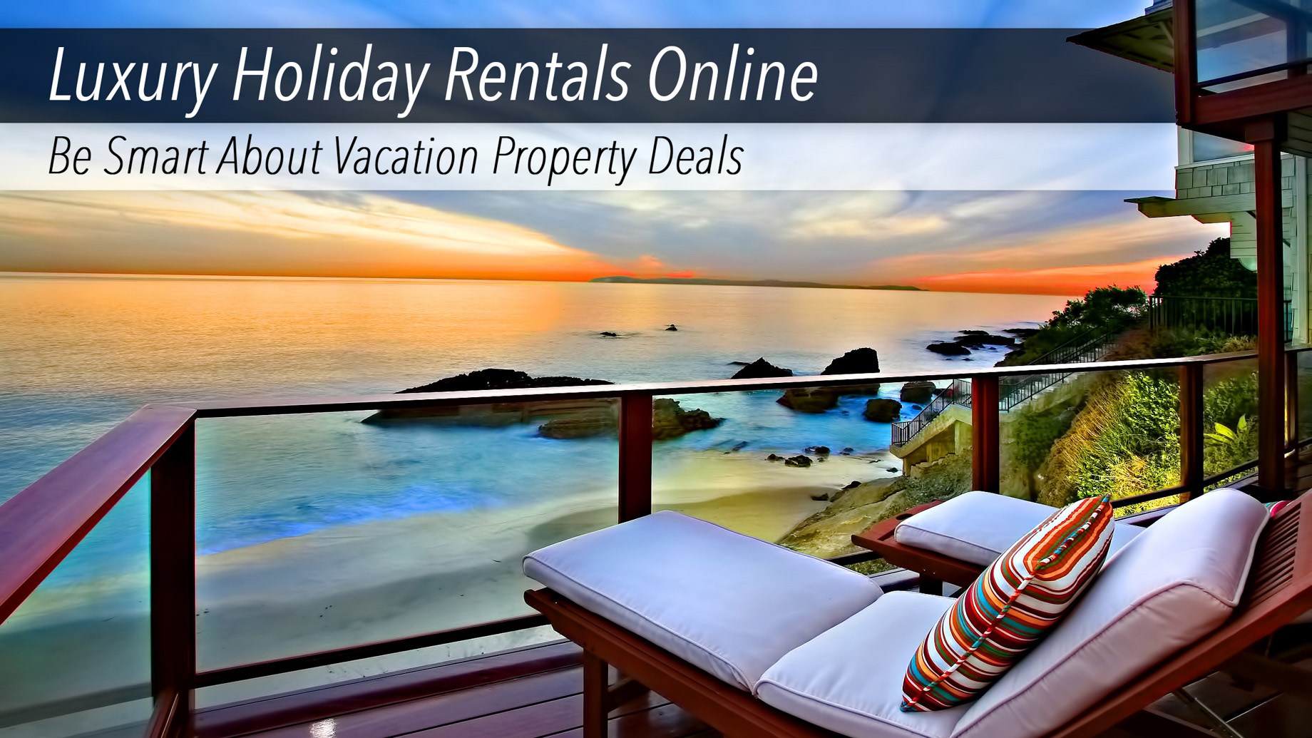 Luxury Holiday Rentals Online - Be Smart About Vacation Property Deals