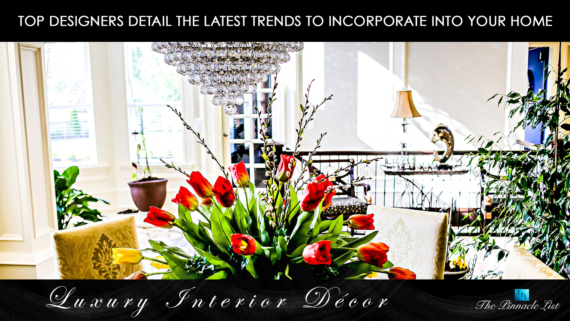 Luxury Interior Décor - Top Designers Detail the Latest Trends to Incorporate Into Your Home